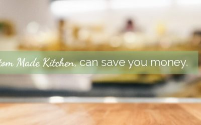 How a Custom Made Kitchen Can Save You Money